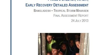 Tropical Storm Mahasen in Bangladesh : Phase 3 Shelter, WASH, Early Recovery Detailed Assessment